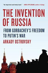 The Invention of Russia - From Gorbachev's Freedom To Putin's War